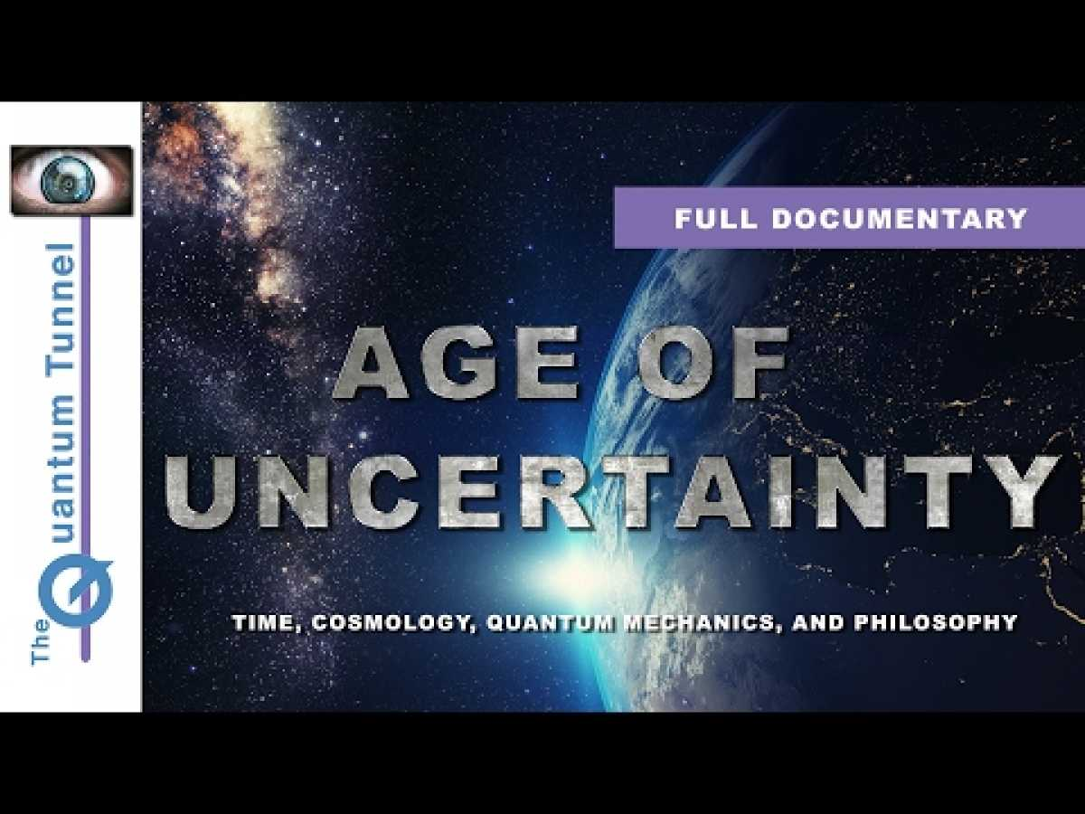 Age of Uncertainty - New Full Documentary (2017)- Time, Cosmology, Quantum Physics and Philosophy