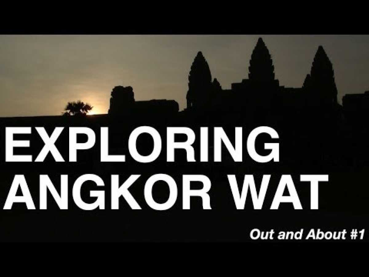 Exploring Angkor Wat - Out and About