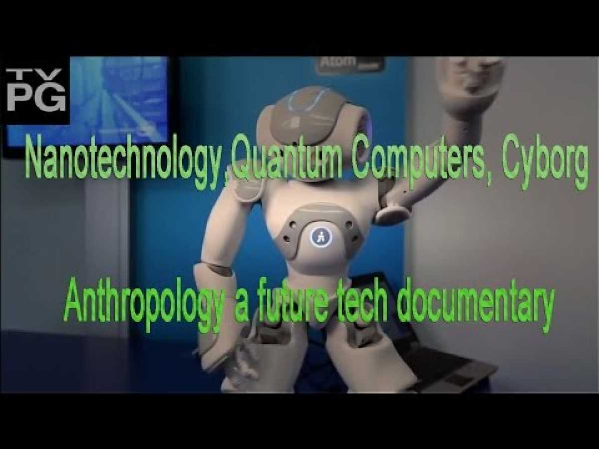 PBS NovaNanotechnology & Quantum Computers &Cyborg Anthropology _Science Documentary 2016 _HD